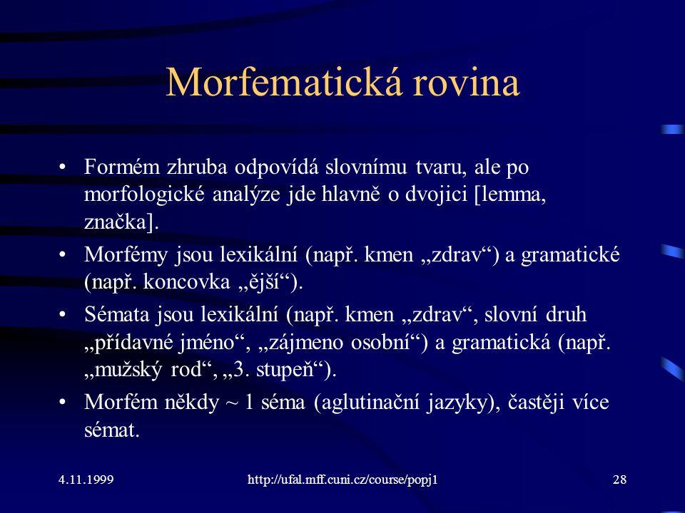 Morfematická rovina Formém zhruba odpovídá slovnímu tvaru, ale po morfologické analýze jde hlavně o dvojici [lemma, značka].